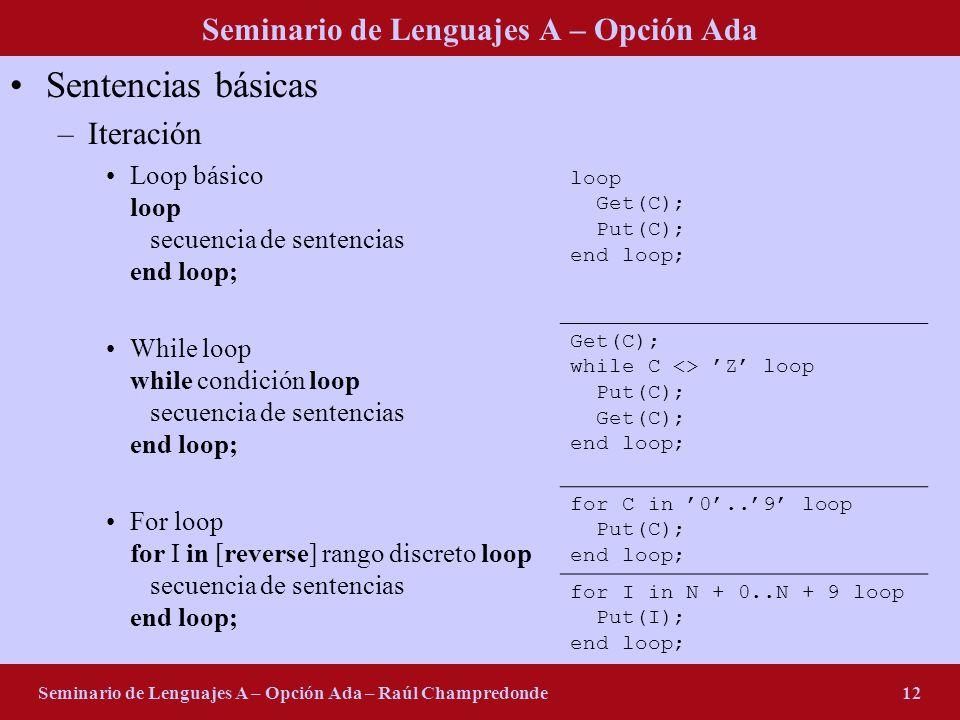 Seminario de Lenguajes A – Opción Ada Seminario de Lenguajes A – Opción Ada – Raúl Champredonde12 Sentencias básicas –Iteración Loop básico loop secue