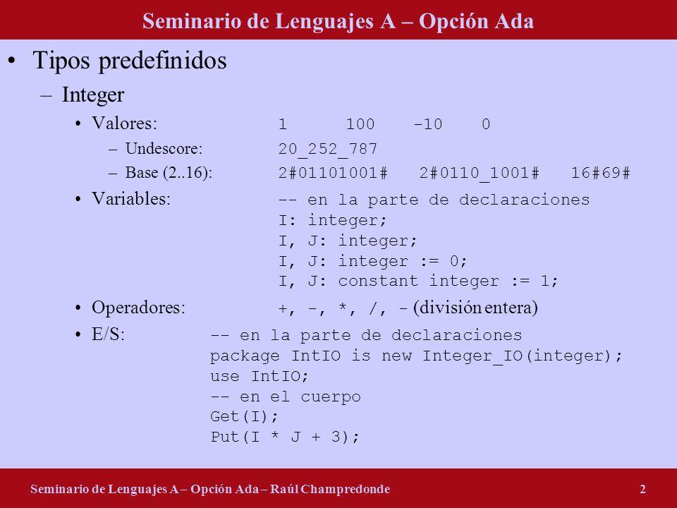 Seminario de Lenguajes A – Opción Ada Seminario de Lenguajes A – Opción Ada – Raúl Champredonde2 Tipos predefinidos –Integer Valores: 1100-100 –Undesc
