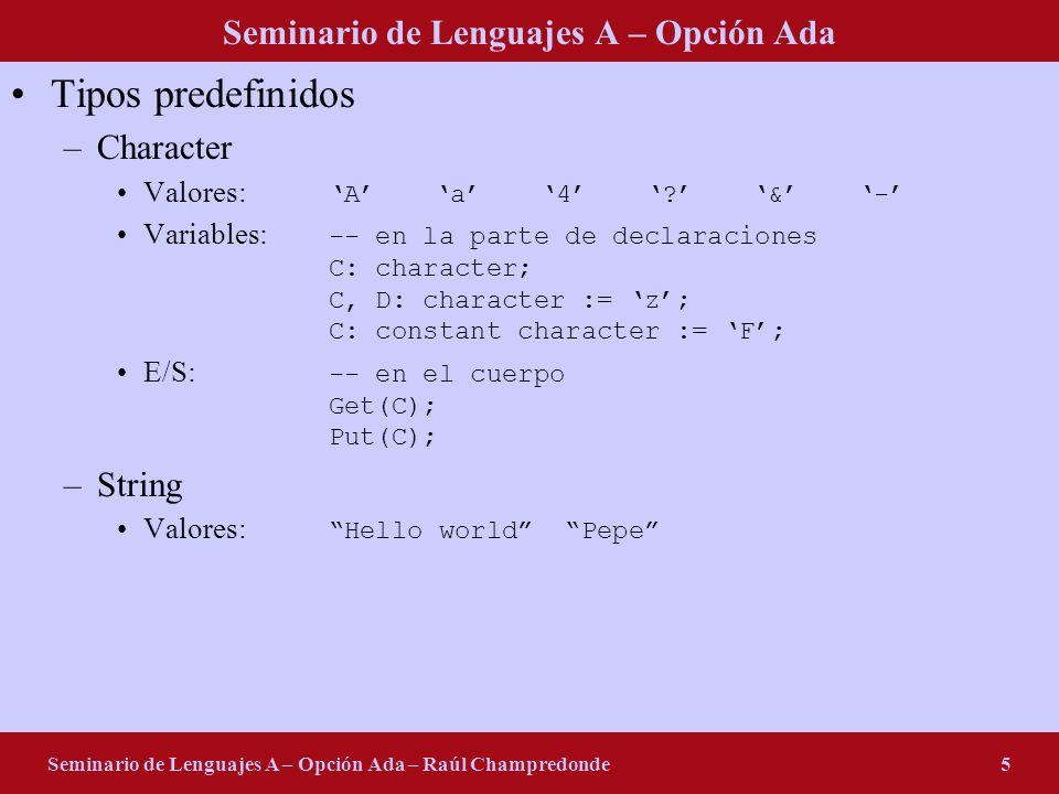 Seminario de Lenguajes A – Opción Ada Seminario de Lenguajes A – Opción Ada – Raúl Champredonde5 Tipos predefinidos –Character Valores: Aa4?&- Variabl