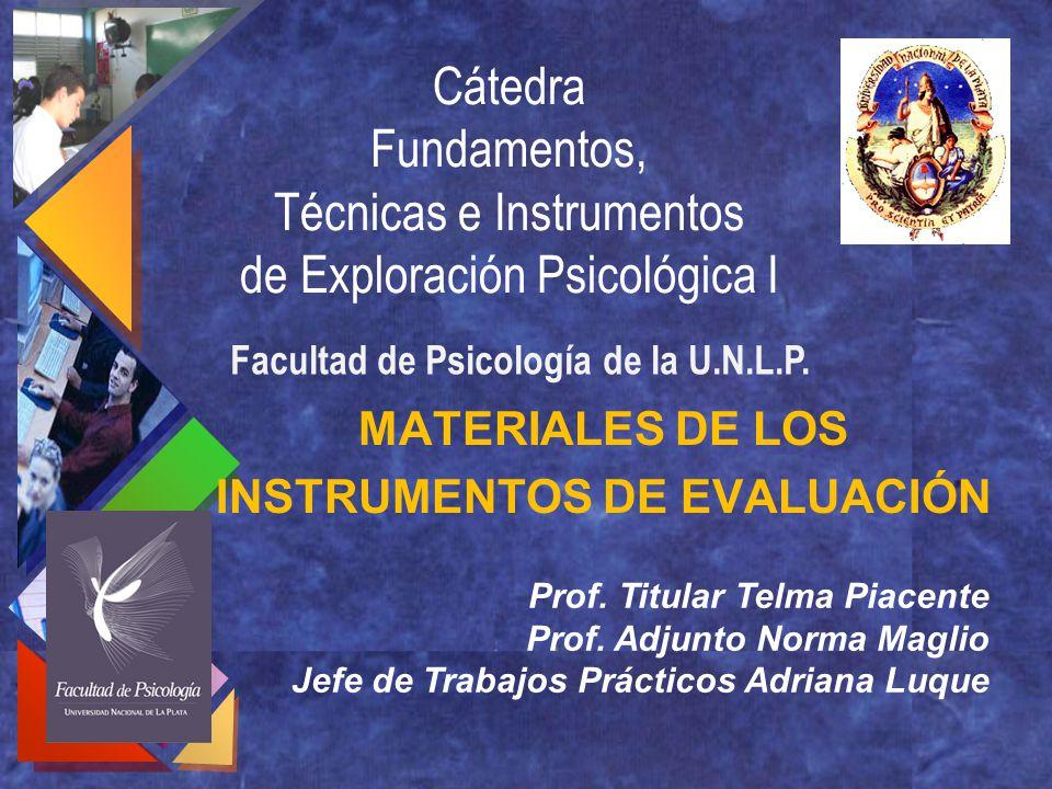 Cátedra Fundamentos, Técnicas e Instrumentos de Exploración Psicológica I MATERIALES DE LOS INSTRUMENTOS DE EVALUACIÓN Prof. Titular Telma Piacente Pr