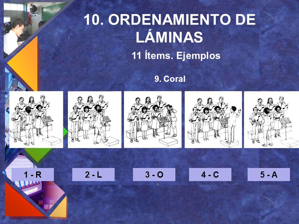 10. ORDENAMIENTO DE LÁMINAS 11 Ítems. Ejemplos 9. Coral 1 - R2 - L3 - O4 - C5 - A