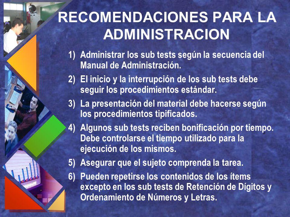 RECOMENDACIONES PARA LA ADMINISTRACION 1)Administrar los sub tests según la secuencia del Manual de Administración. 2)El inicio y la interrupción de l