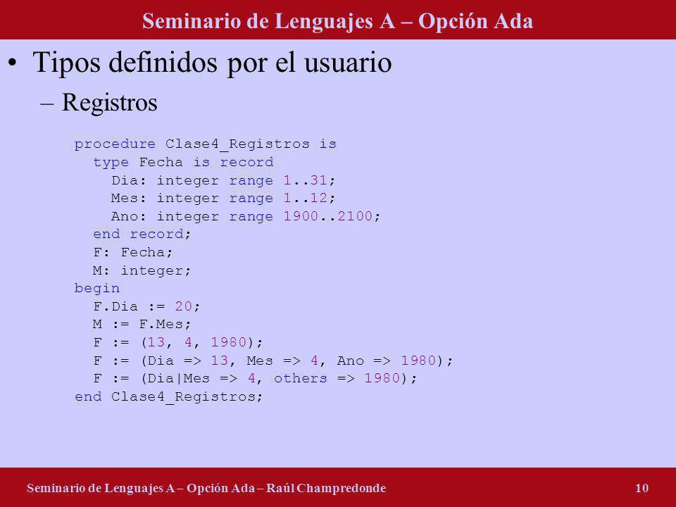 Seminario de Lenguajes A – Opción Ada Seminario de Lenguajes A – Opción Ada – Raúl Champredonde10 Tipos definidos por el usuario –Registros procedure