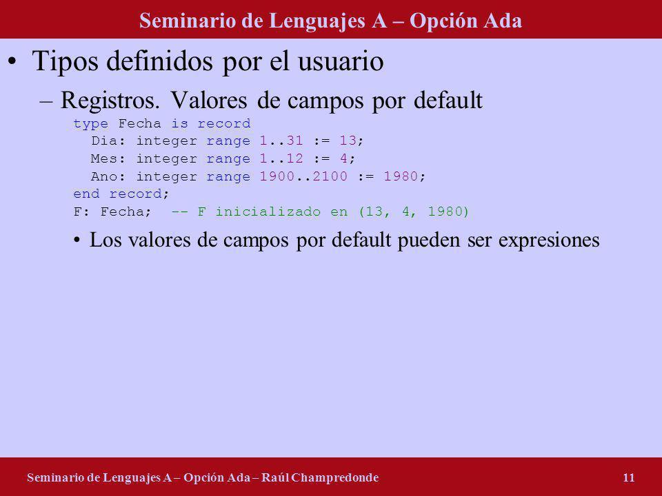 Seminario de Lenguajes A – Opción Ada Seminario de Lenguajes A – Opción Ada – Raúl Champredonde11 Tipos definidos por el usuario –Registros. Valores d