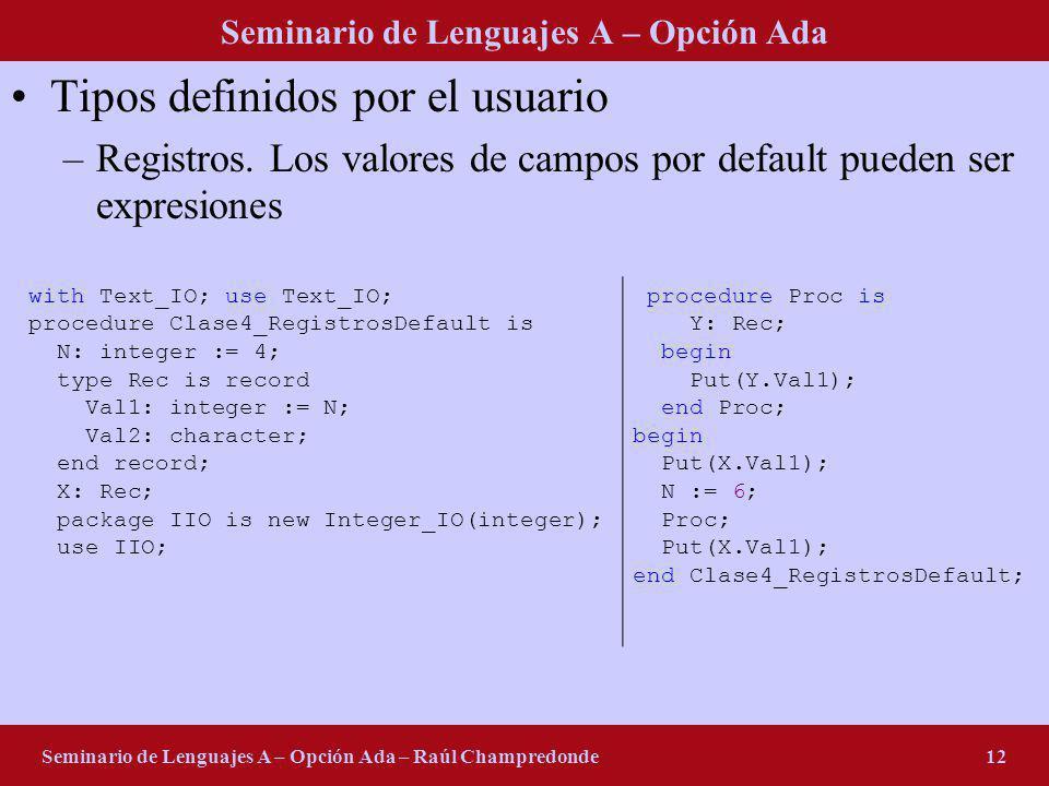 Seminario de Lenguajes A – Opción Ada Seminario de Lenguajes A – Opción Ada – Raúl Champredonde12 Tipos definidos por el usuario –Registros. Los valor