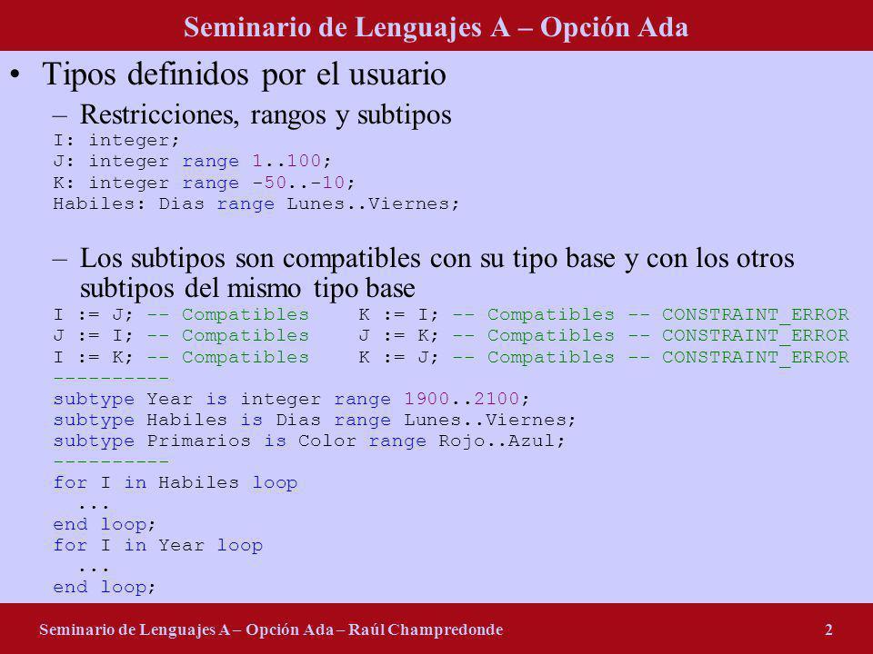 Seminario de Lenguajes A – Opción Ada Seminario de Lenguajes A – Opción Ada – Raúl Champredonde2 Tipos definidos por el usuario –Restricciones, rangos