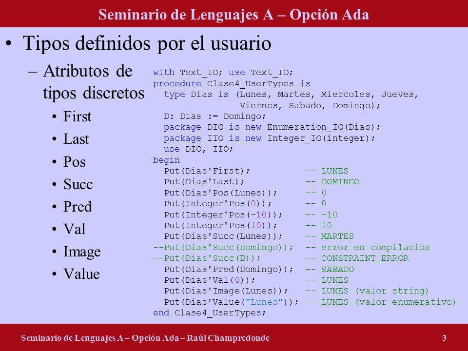 Seminario de Lenguajes A – Opción Ada Seminario de Lenguajes A – Opción Ada – Raúl Champredonde3 Tipos definidos por el usuario –Atributos de tipos di