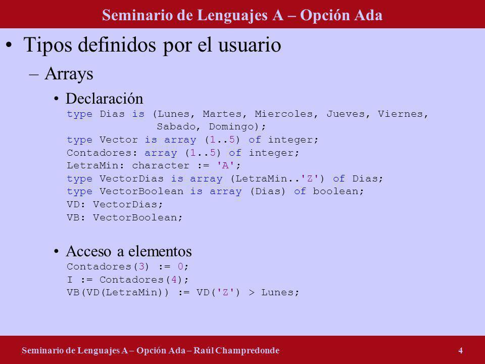 Seminario de Lenguajes A – Opción Ada Seminario de Lenguajes A – Opción Ada – Raúl Champredonde4 Tipos definidos por el usuario –Arrays Declaración ty