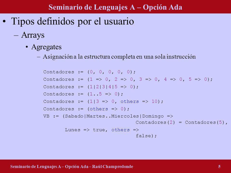 Seminario de Lenguajes A – Opción Ada Seminario de Lenguajes A – Opción Ada – Raúl Champredonde5 Tipos definidos por el usuario –Arrays Agregates –Asi