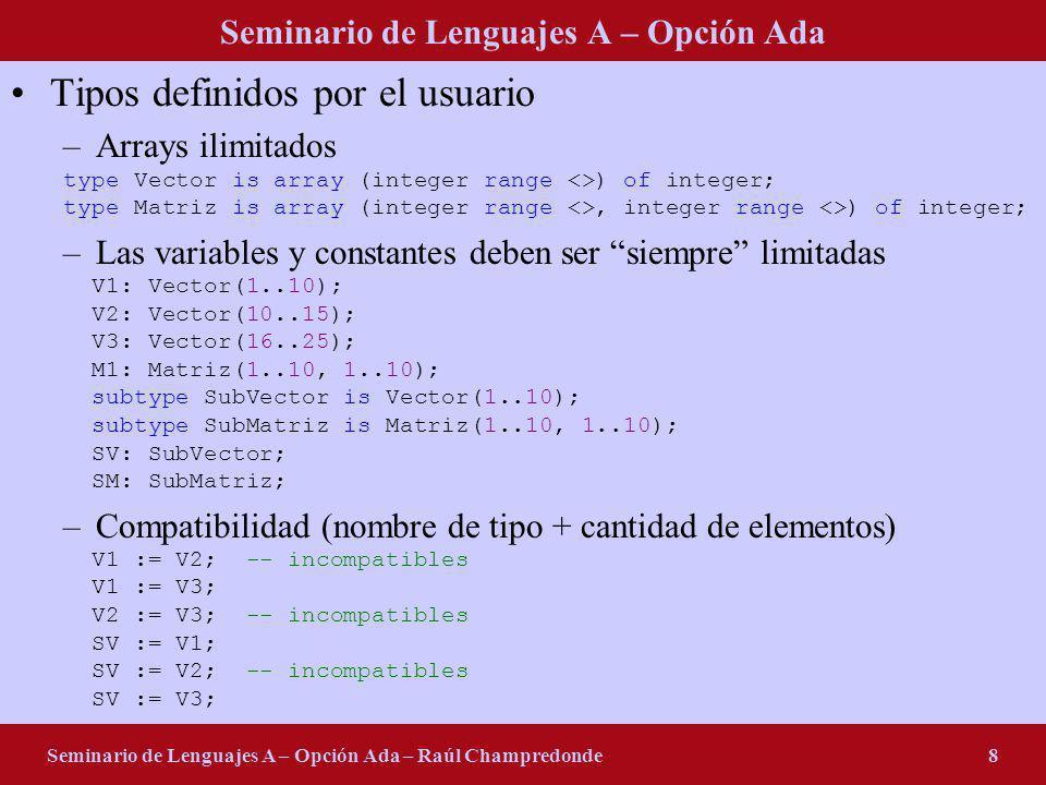 Seminario de Lenguajes A – Opción Ada Seminario de Lenguajes A – Opción Ada – Raúl Champredonde8 Tipos definidos por el usuario –Arrays ilimitados typ