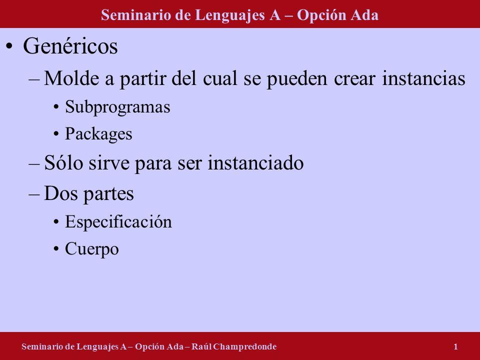 Seminario de Lenguajes A – Opción Ada Seminario de Lenguajes A – Opción Ada – Raúl Champredonde1 Genéricos –Molde a partir del cual se pueden crear in