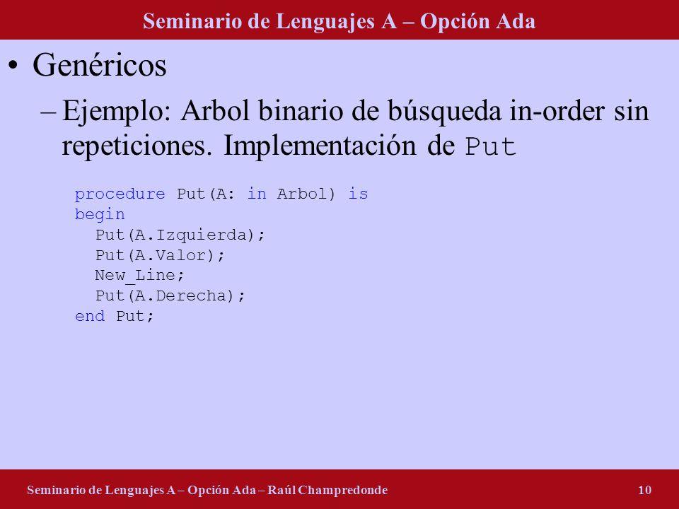 Seminario de Lenguajes A – Opción Ada Seminario de Lenguajes A – Opción Ada – Raúl Champredonde10 Genéricos –Ejemplo: Arbol binario de búsqueda in-order sin repeticiones.