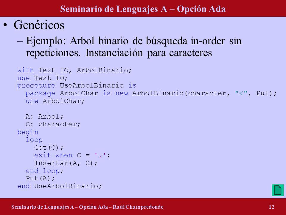 Seminario de Lenguajes A – Opción Ada Seminario de Lenguajes A – Opción Ada – Raúl Champredonde12 Genéricos –Ejemplo: Arbol binario de búsqueda in-order sin repeticiones.
