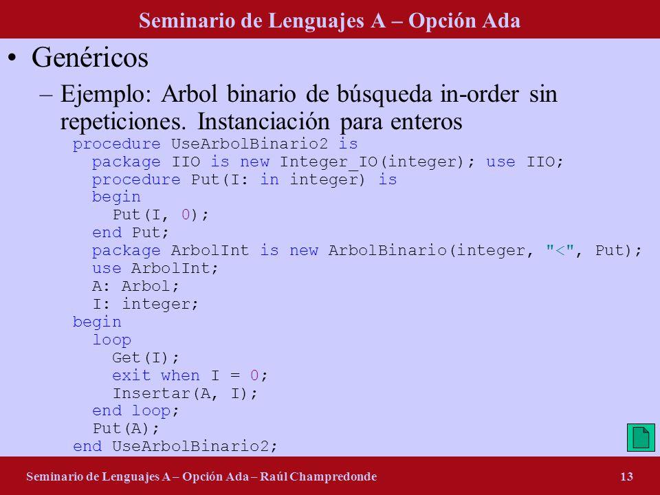 Seminario de Lenguajes A – Opción Ada Seminario de Lenguajes A – Opción Ada – Raúl Champredonde13 Genéricos –Ejemplo: Arbol binario de búsqueda in-order sin repeticiones.