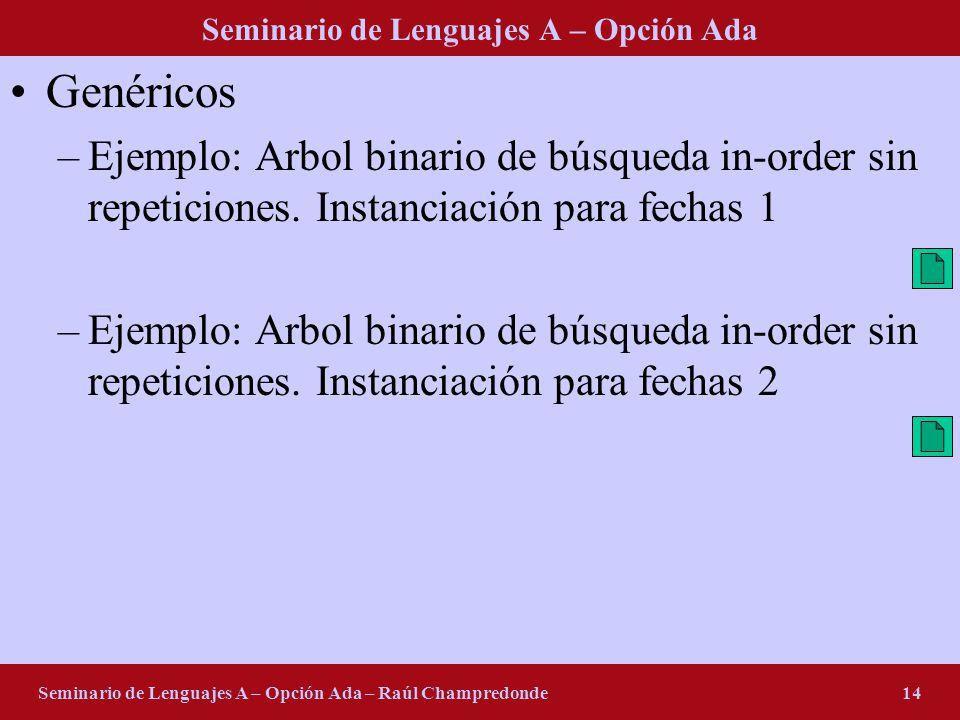 Seminario de Lenguajes A – Opción Ada Seminario de Lenguajes A – Opción Ada – Raúl Champredonde14 Genéricos –Ejemplo: Arbol binario de búsqueda in-order sin repeticiones.