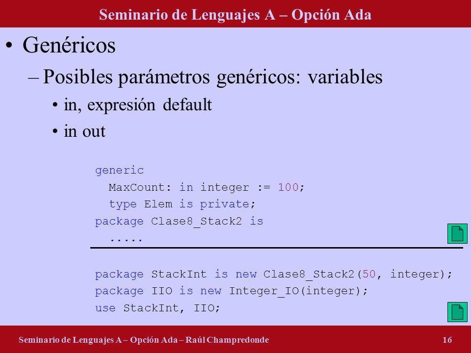 Seminario de Lenguajes A – Opción Ada Seminario de Lenguajes A – Opción Ada – Raúl Champredonde16 Genéricos –Posibles parámetros genéricos: variables