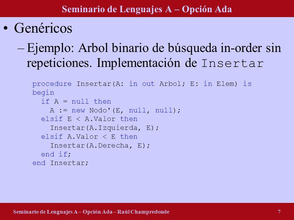 Seminario de Lenguajes A – Opción Ada Seminario de Lenguajes A – Opción Ada – Raúl Champredonde7 Genéricos –Ejemplo: Arbol binario de búsqueda in-order sin repeticiones.