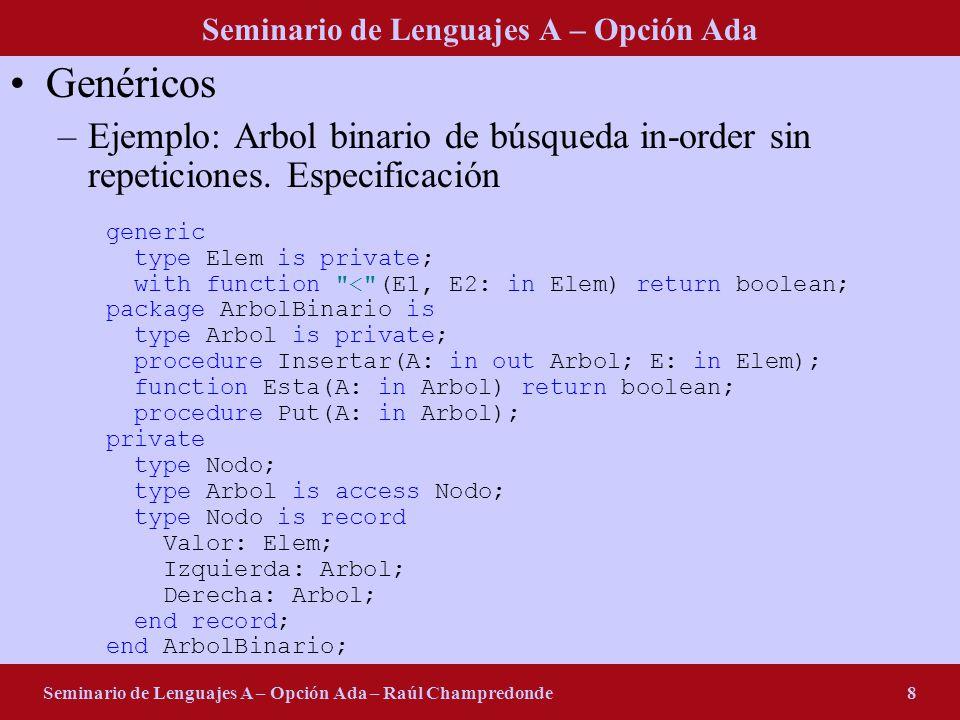 Seminario de Lenguajes A – Opción Ada Seminario de Lenguajes A – Opción Ada – Raúl Champredonde8 Genéricos –Ejemplo: Arbol binario de búsqueda in-order sin repeticiones.