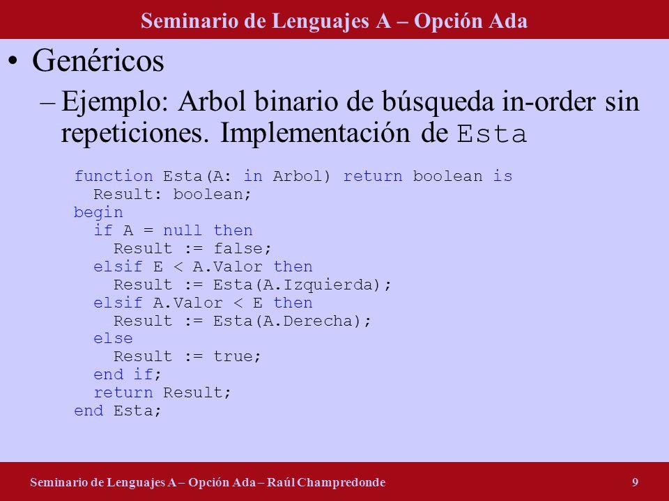 Seminario de Lenguajes A – Opción Ada Seminario de Lenguajes A – Opción Ada – Raúl Champredonde9 Genéricos –Ejemplo: Arbol binario de búsqueda in-order sin repeticiones.