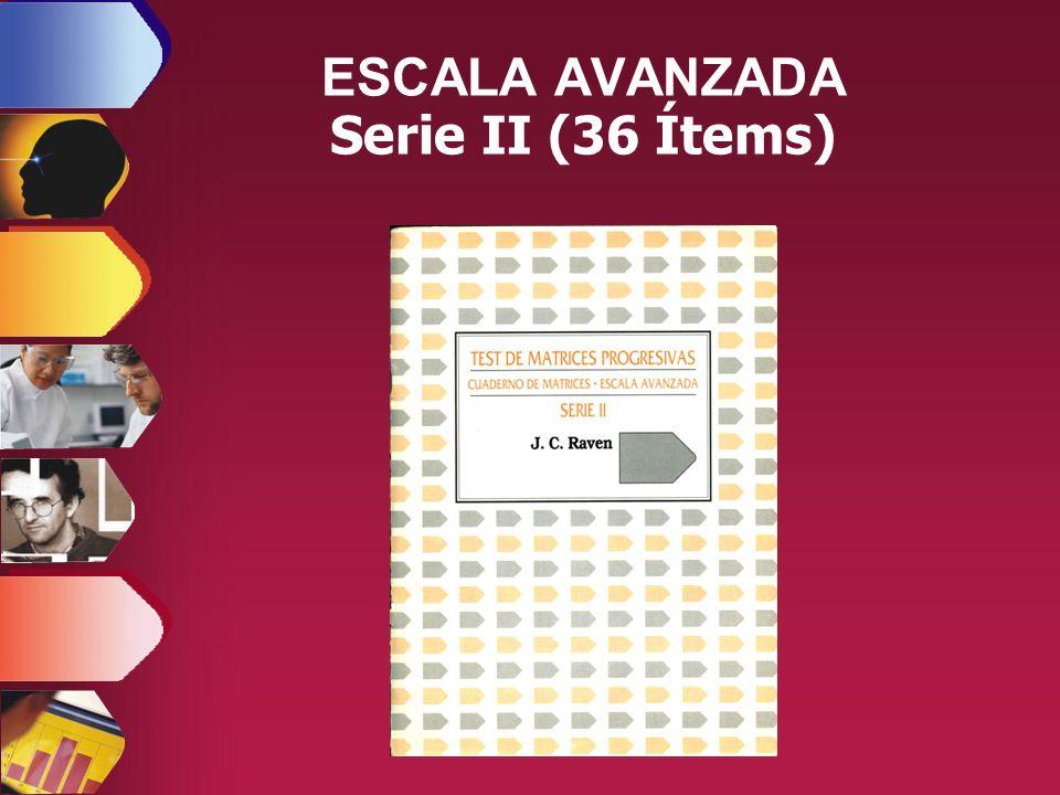 ESCALA AVANZADA Serie II (36 Ítems)