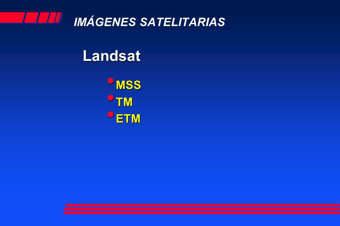 Landsat IMÁGENES SATELITARIAS MSS MSS TM TM ETM ETM