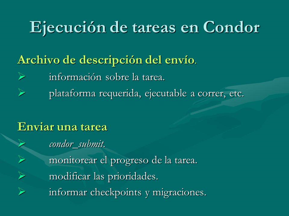 Ejecución de tareas en Condor Archivo de descripción del envío. información sobre la tarea. información sobre la tarea. plataforma requerida, ejecutab