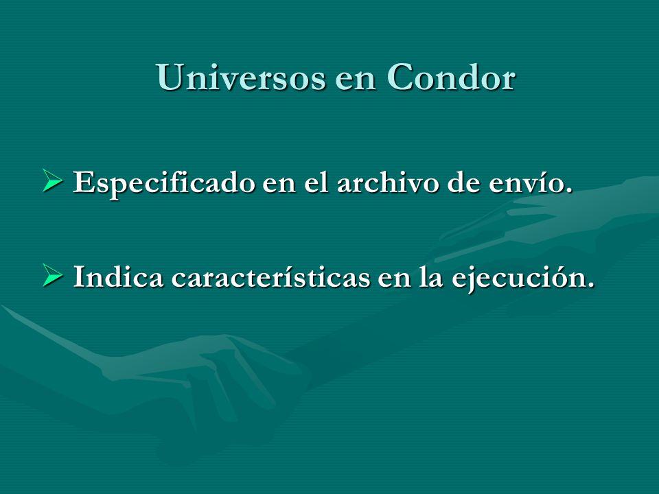 Universos en Condor Especificado en el archivo de envío. Especificado en el archivo de envío. Indica características en la ejecución. Indica caracterí