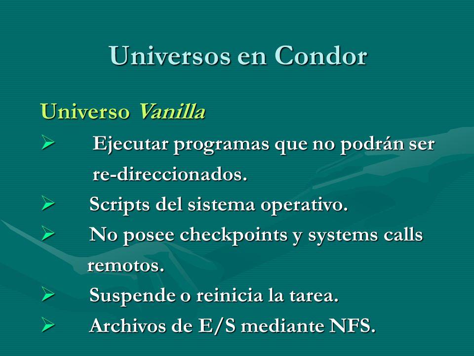 Universos en Condor Universo Vanilla Ejecutar programas que no podrán ser Ejecutar programas que no podrán ser re-direccionados. re-direccionados. Scr