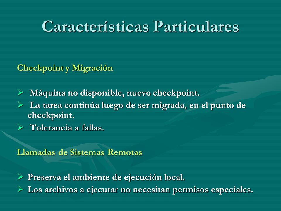 Características Particulares Checkpoint y Migración Máquina no disponible, nuevo checkpoint. Máquina no disponible, nuevo checkpoint. La tarea continú