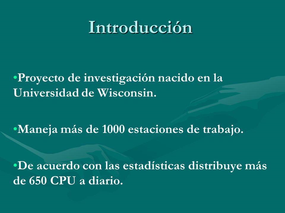 Introducción Proyecto de investigación nacido en la Universidad de Wisconsin. Maneja más de 1000 estaciones de trabajo. De acuerdo con las estadística