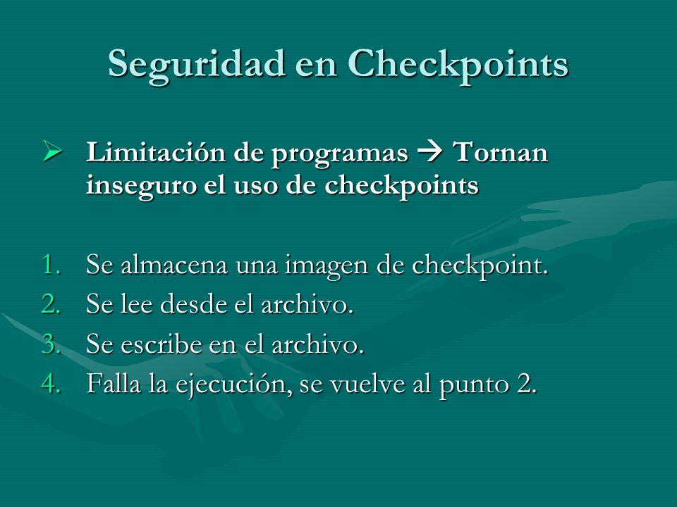Seguridad en Checkpoints Limitación de programas Tornan inseguro el uso de checkpoints Limitación de programas Tornan inseguro el uso de checkpoints 1
