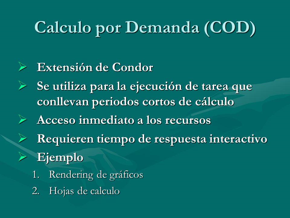 Calculo por Demanda (COD) Extensión de Condor Extensión de Condor Se utiliza para la ejecución de tarea que conllevan periodos cortos de cálculo Se ut