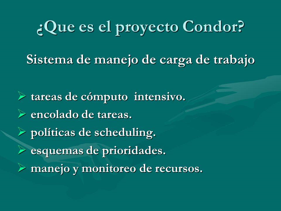 ¿Que es el proyecto Condor? Sistema de manejo de carga de trabajo tareas de cómputo intensivo. tareas de cómputo intensivo. encolado de tareas. encola