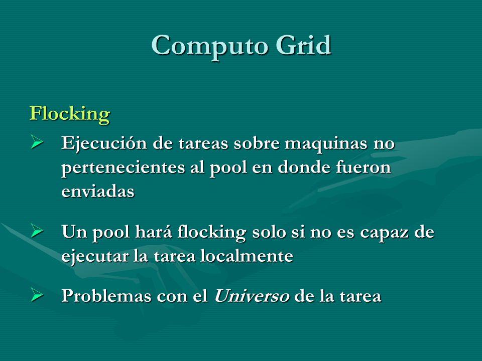 Computo Grid Flocking Ejecución de tareas sobre maquinas no pertenecientes al pool en donde fueron enviadas Ejecución de tareas sobre maquinas no pert