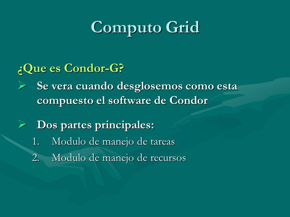 Computo Grid ¿Que es Condor-G? Se vera cuando desglosemos como esta compuesto el software de Condor Se vera cuando desglosemos como esta compuesto el