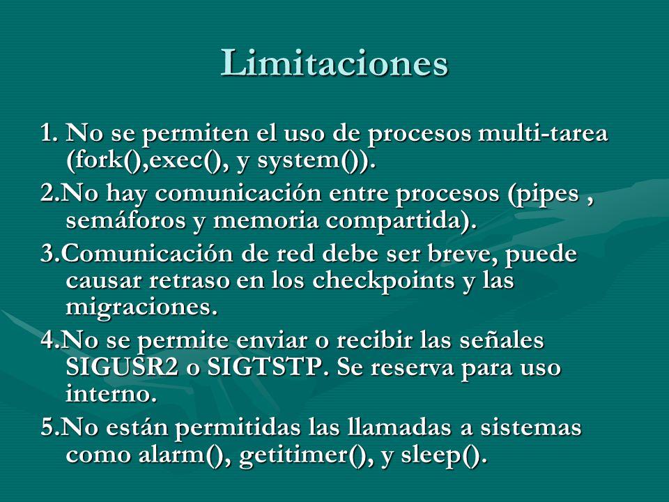 Limitaciones 1. No se permiten el uso de procesos multi-tarea (fork(),exec(), y system()). 2.No hay comunicación entre procesos (pipes, semáforos y me
