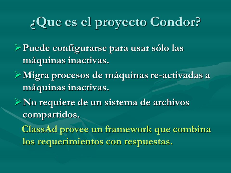 ¿Que es el proyecto Condor? Puede configurarse para usar sólo las máquinas inactivas. Puede configurarse para usar sólo las máquinas inactivas. Migra