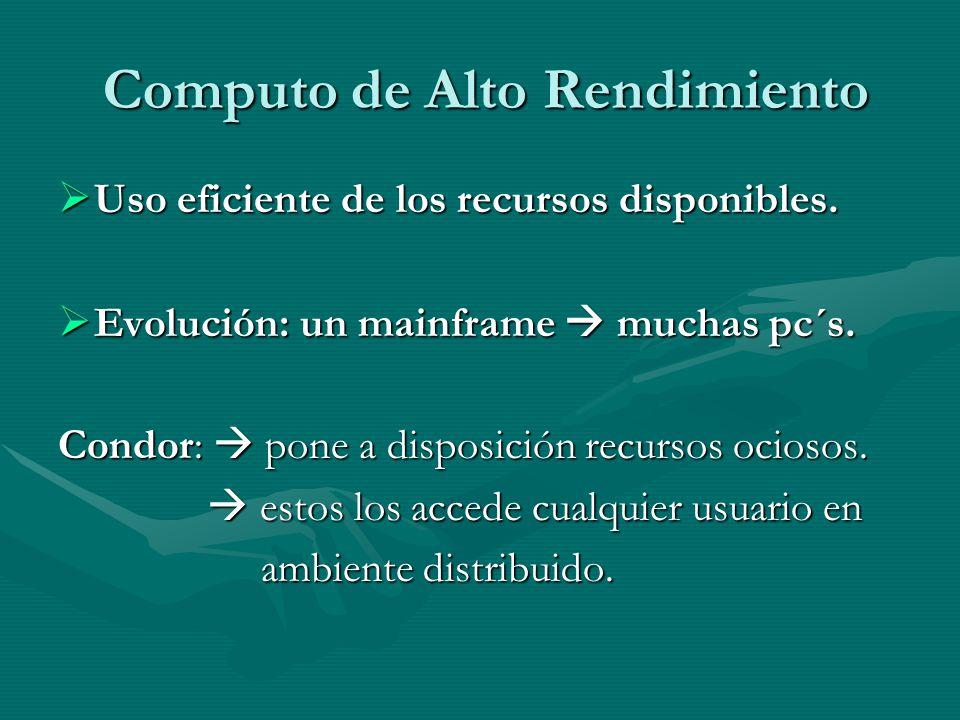 Computo de Alto Rendimiento Uso eficiente de los recursos disponibles. Uso eficiente de los recursos disponibles. Evolución: un mainframe muchas pc´s.