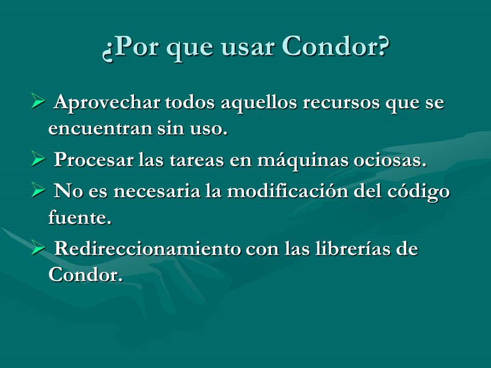 ¿Por que usar Condor? Aprovechar todos aquellos recursos que se encuentran sin uso. Aprovechar todos aquellos recursos que se encuentran sin uso. Proc