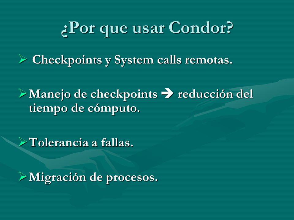 ¿Por que usar Condor? Checkpoints y System calls remotas. Checkpoints y System calls remotas. Manejo de checkpoints reducción del tiempo de cómputo. M