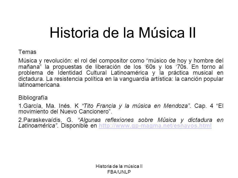 Historia de la música II FBA/UNLP Historia de la Música II Temas Música y revolución: el rol del compositor como músico de hoy y hombre del mañana la propuestas de liberación de los 60s y los 70s.
