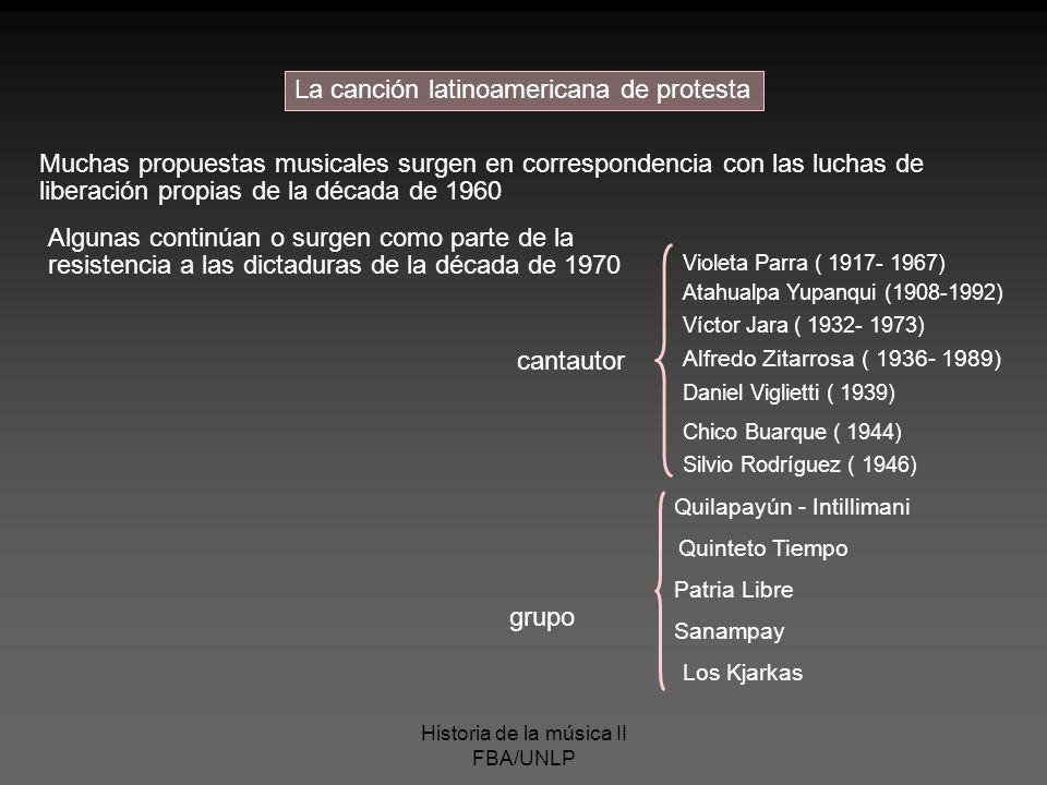 Historia de la música II FBA/UNLP La canción latinoamericana de protesta Muchas propuestas musicales surgen en correspondencia con las luchas de liber