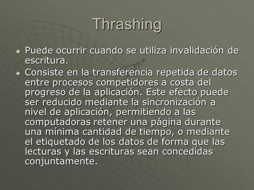 Thrashing Puede ocurrir cuando se utiliza invalidación de escritura. Puede ocurrir cuando se utiliza invalidación de escritura. Consiste en la transfe