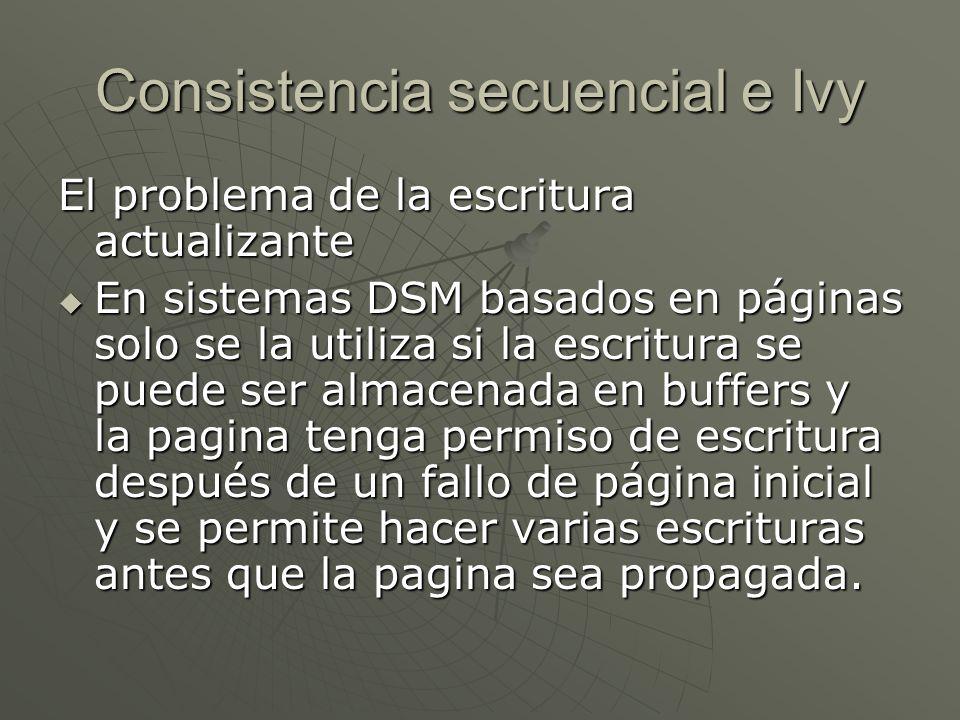 Consistencia secuencial e Ivy El problema de la escritura actualizante En sistemas DSM basados en páginas solo se la utiliza si la escritura se puede
