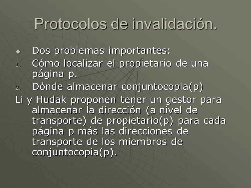 Protocolos de invalidación. Dos problemas importantes: Dos problemas importantes: 1. Cómo localizar el propietario de una página p. 2. Dónde almacenar