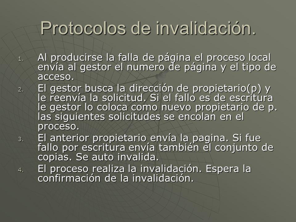 Protocolos de invalidación. 1. Al producirse la falla de página el proceso local envía al gestor el numero de página y el tipo de acceso. 2. El gestor