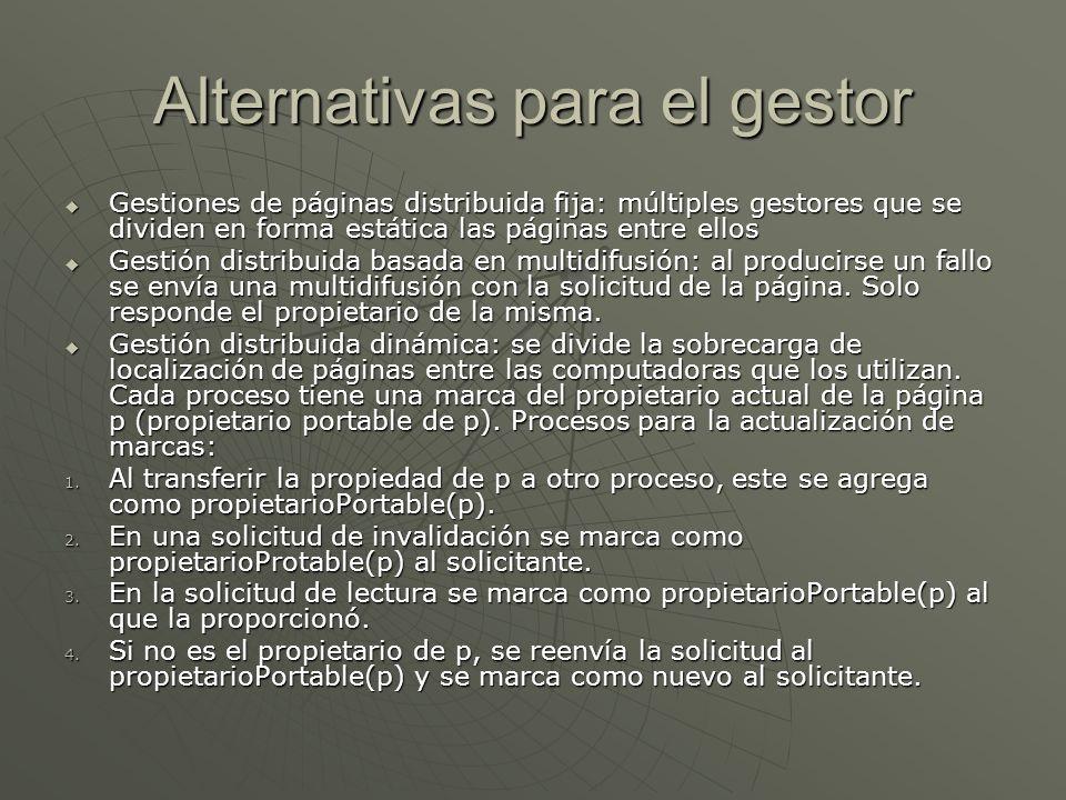 Alternativas para el gestor Gestiones de páginas distribuida fija: múltiples gestores que se dividen en forma estática las páginas entre ellos Gestion