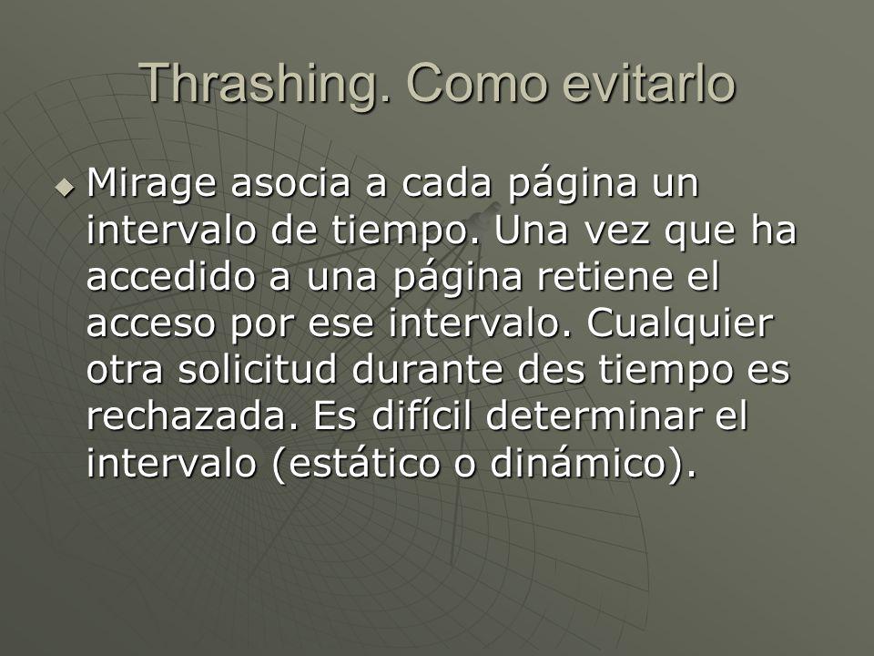 Thrashing.Como evitarlo Mirage asocia a cada página un intervalo de tiempo.