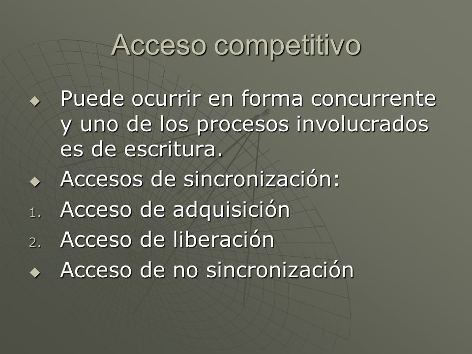 Acceso competitivo Puede ocurrir en forma concurrente y uno de los procesos involucrados es de escritura. Puede ocurrir en forma concurrente y uno de