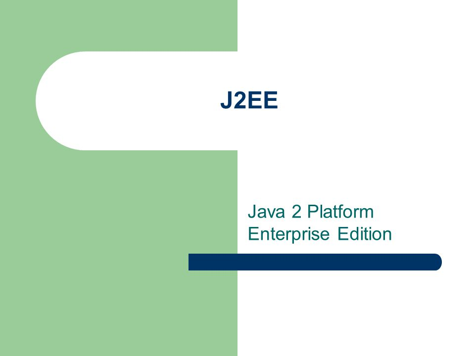 J2EE Java 2 Platform Enterprise Edition